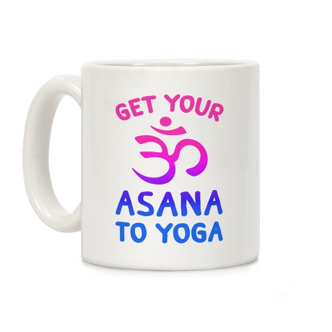 Get Your Asana To Yoga Coffee Mug