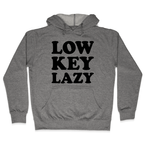 Low Key Lazy Hooded Sweatshirt