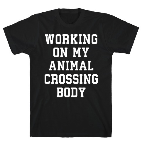 Working On My Animal Crossing Body T-Shirt