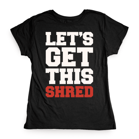 Let's Get This Shred Parody White Print Womens T-Shirt