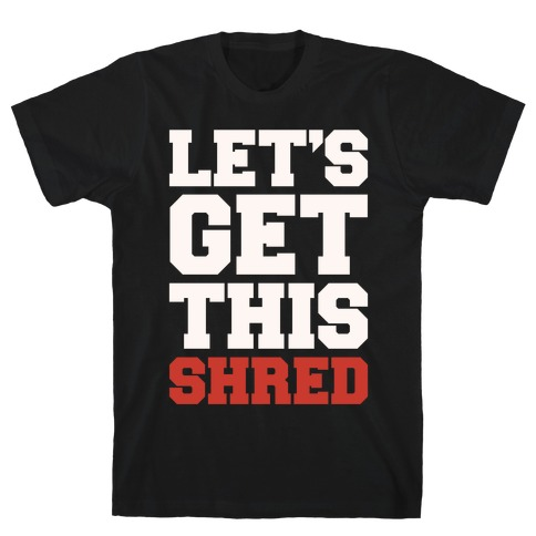 Let's Get This Shred Parody White Print T-Shirt