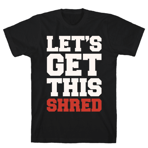 Let's Get This Shred Parody White Print Mens/Unisex T-Shirt