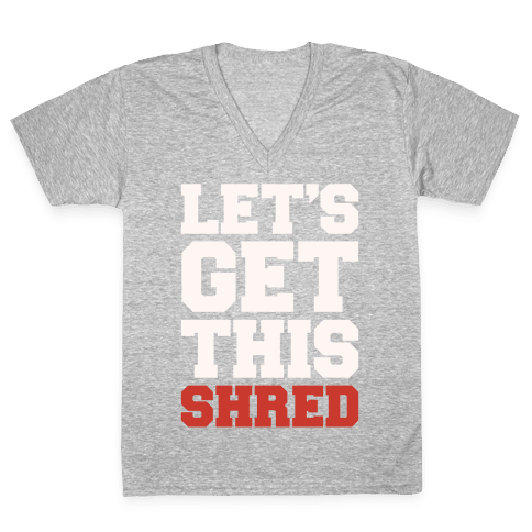 Let's Get This Shred Parody White Print V-Neck Tee Shirt