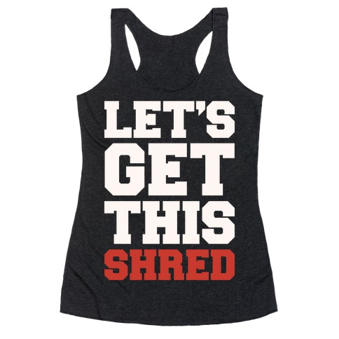 Let's Get This Shred Parody White Print Racerback Tank Top