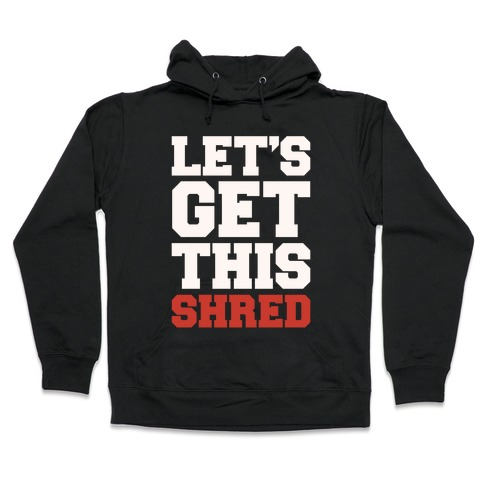 Let's Get This Shred Parody White Print Hooded Sweatshirt