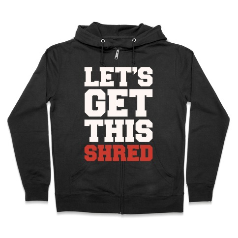 Let's Get This Shred Parody White Print Zip Hoodie