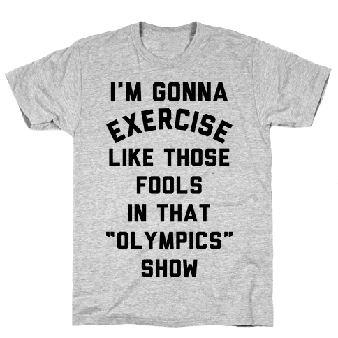 I'm Going To Exercise Like Those Fools Mens T-Shirt