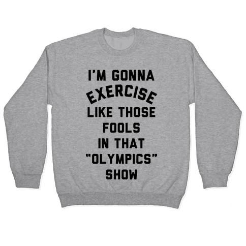 I'm Going To Exercise Like Those Fools Pullover