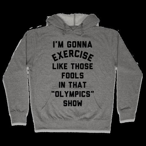 I'm Going To Exercise Like Those Fools Hooded Sweatshirt