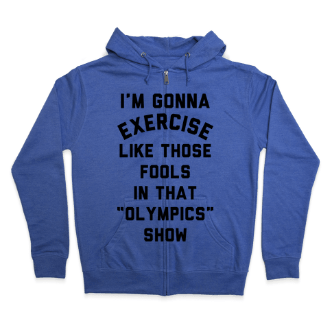 I'm Going To Exercise Like Those Fools Zip Hoodie