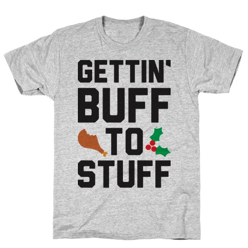 Gettin' Buff To Stuff T-Shirt