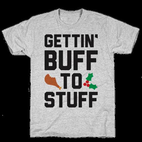 Gettin' Buff To Stuff Mens T-Shirt