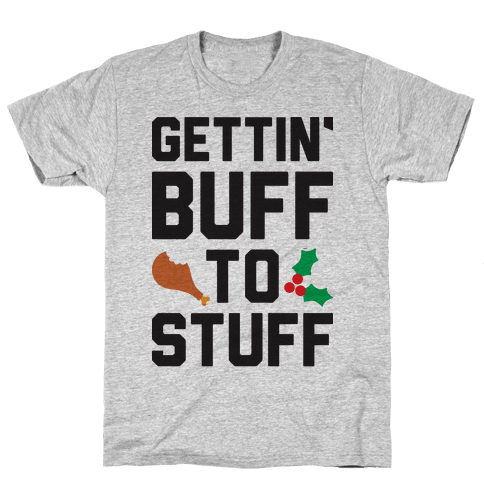 Gettin' Buff To Stuff Mens T-Shirt