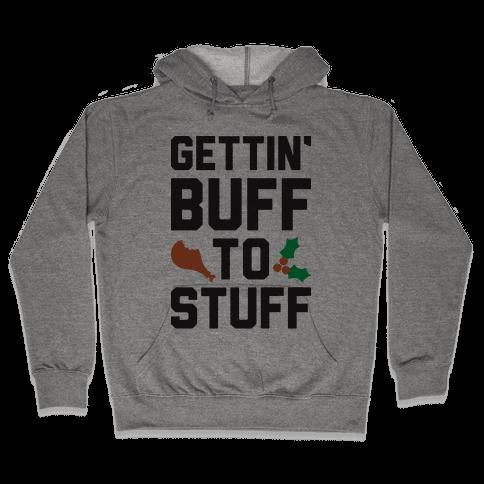 Gettin' Buff To Stuff Hooded Sweatshirt