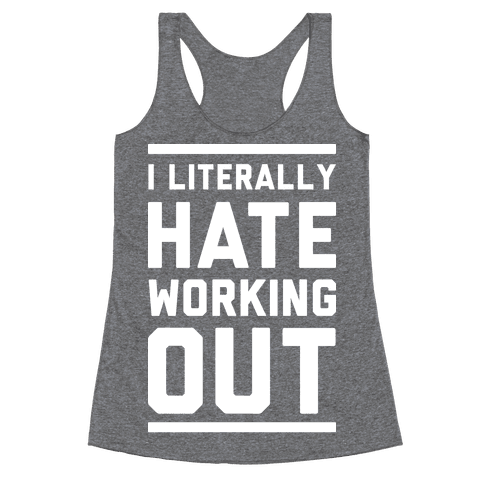 I Literally Hate Working Out Racerback Tank Top
