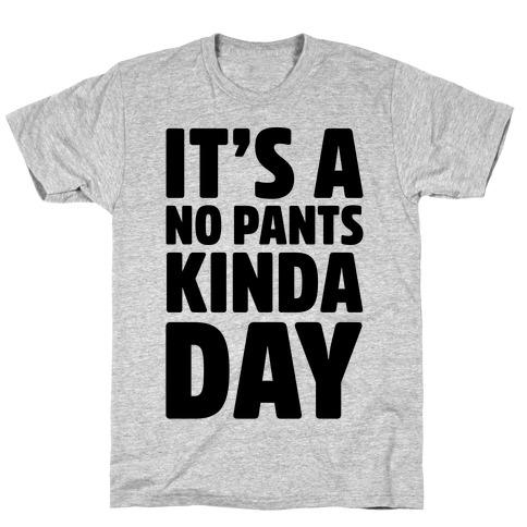 It's A No Pants Kinda Day T-Shirt