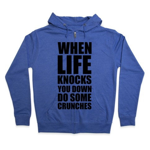 When Life Knocks You Down Do Some Crunches Zip Hoodie