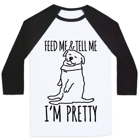 Feed Me and Tell Me I'm Pretty Little Fat Parody Baseball Tee