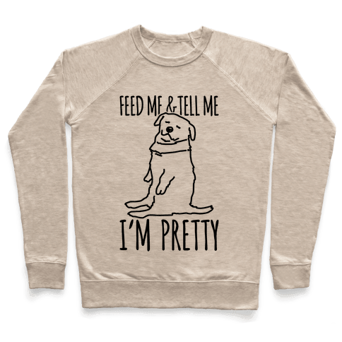 Feed Me and Tell Me I'm Pretty Little Fat Parody Pullover