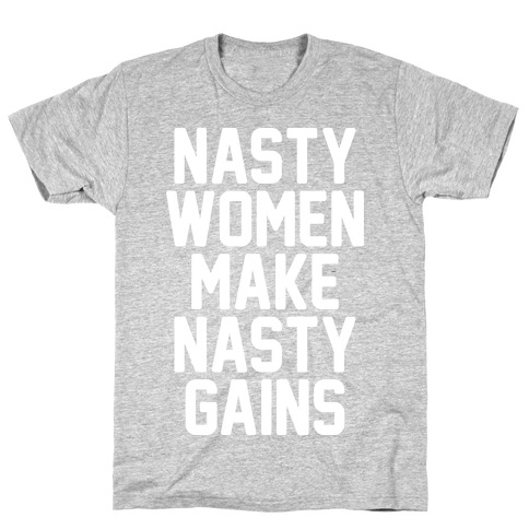 Nasty Women Makes Nasty Gains T-Shirt