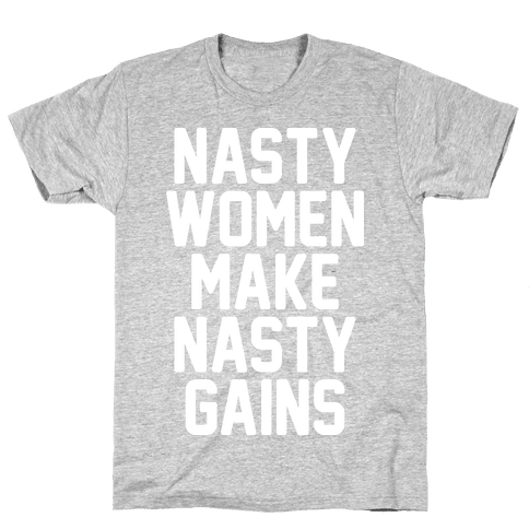 Nasty Women Makes Nasty Gains Mens T-Shirt