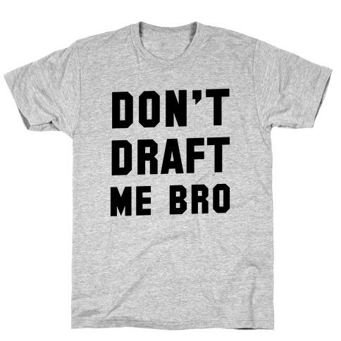 Don't Draft Me Bro Mens/Unisex T-Shirt