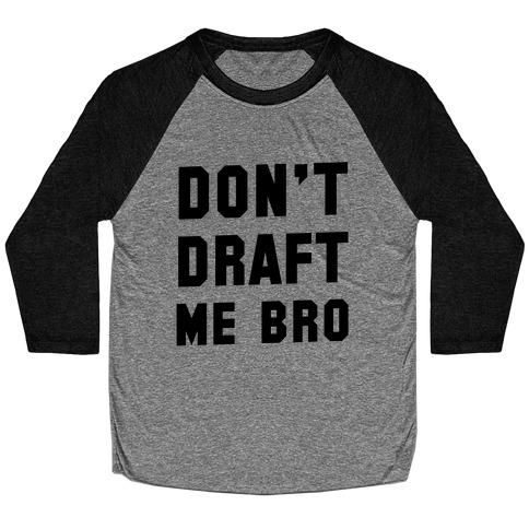 Don't Draft Me Bro Baseball Tee