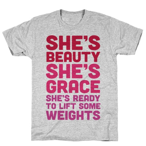 She's Beauty She's Grace She's Ready To Lift Some Weights T-Shirt