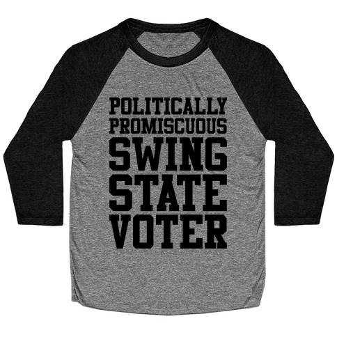 Politically Promiscuous Swing State Voter Baseball Tee