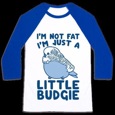 I'm Not Fat Just A Little Budgie Baseball Tee