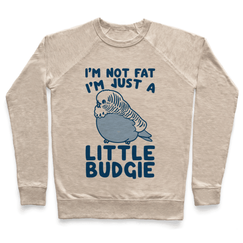 I'm Not Fat Just A Little Budgie Pullover