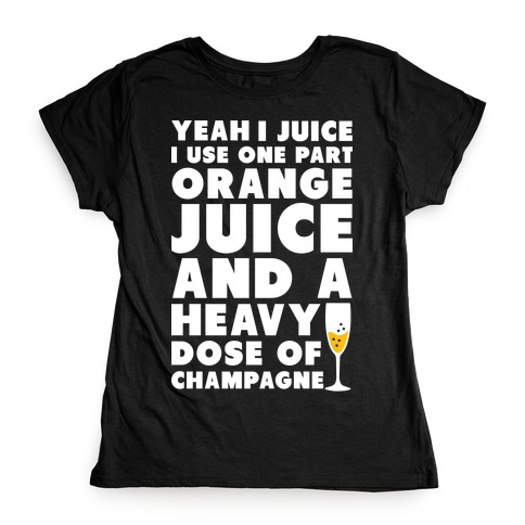 Yeah I Juice Womens T-Shirt