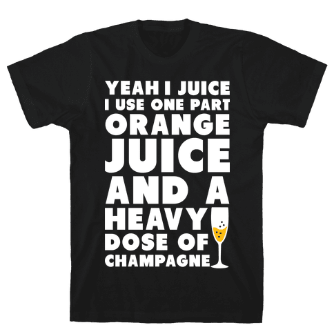 Yeah I Juice Mens T-Shirt