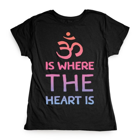 Om Is Where The Heart Is Womens T-Shirt