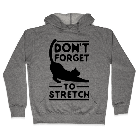 Don't Forget To Stretch  Hooded Sweatshirt