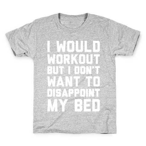 I Would Workout But I Don't Want To Disappoint My Bed Kids T-Shirt