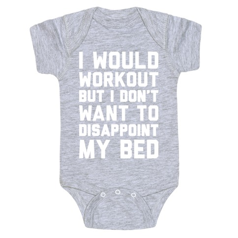 I Would Workout But I Don't Want To Disappoint My Bed Baby Onesy