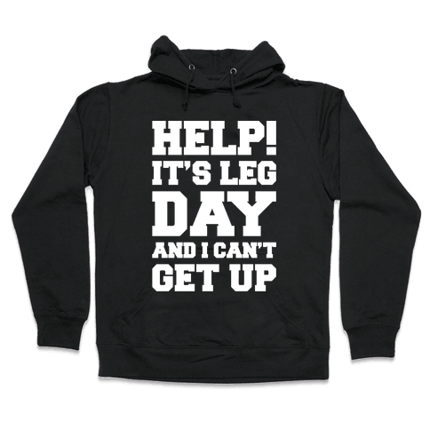Help It's Leg Day and I Can't Get Up Hooded Sweatshirt