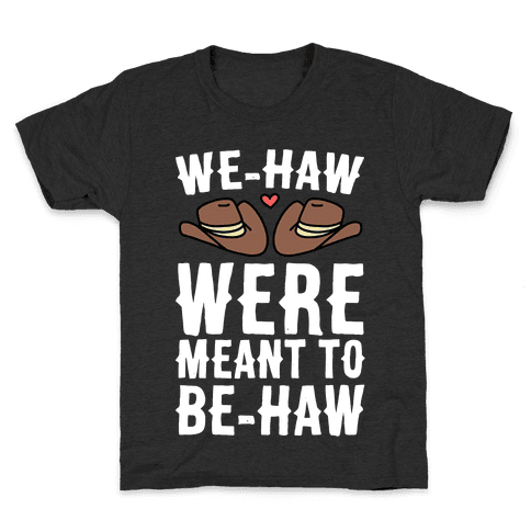 We-haw Were Meant to Be-haw Kids T-Shirt