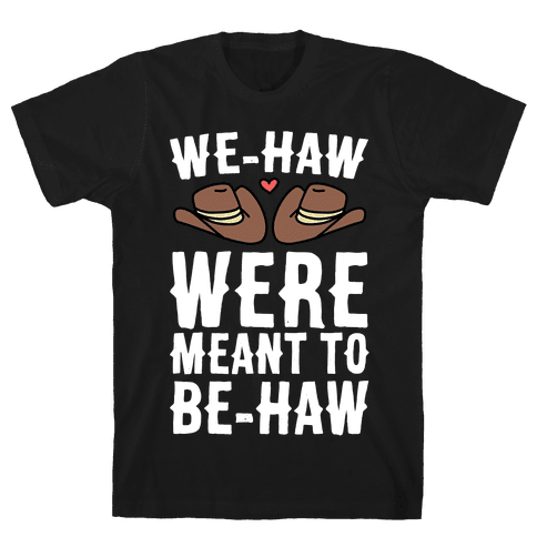 We-haw Were Meant to Be-haw Mens/Unisex T-Shirt