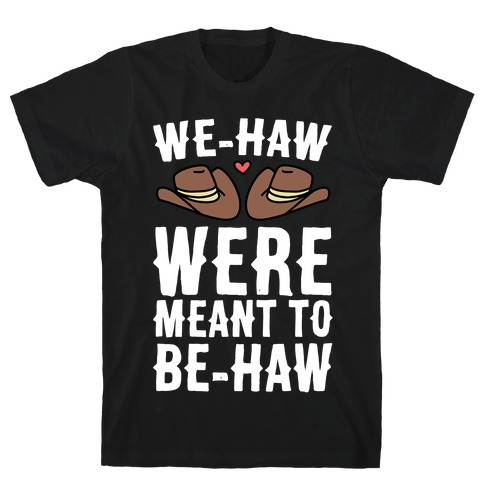We-haw Were Meant to Be-haw T-Shirt
