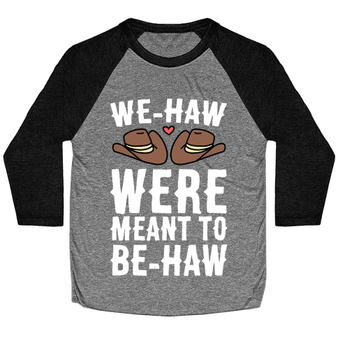 We-haw Were Meant to Be-haw Baseball Tee