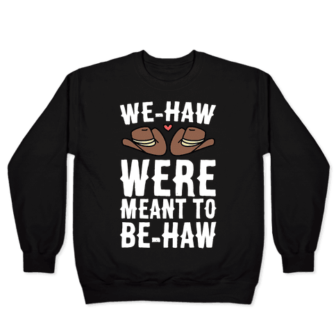 We-haw Were Meant to Be-haw Pullover