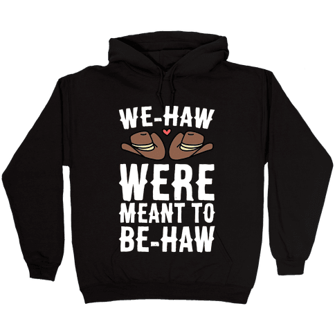 We-haw Were Meant to Be-haw Hooded Sweatshirt