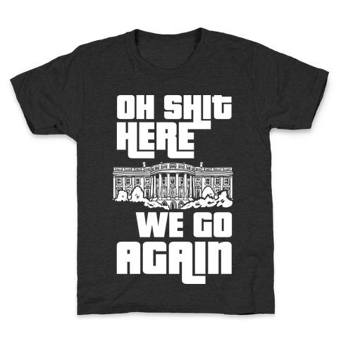 Ah Shit Here We Go Again White House Kids T-Shirt