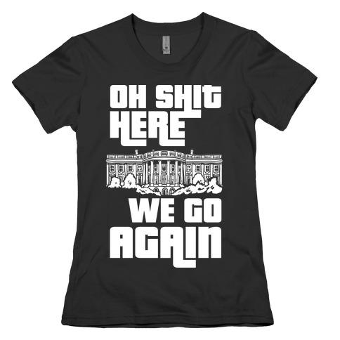 Ah Shit Here We Go Again White House Womens T-Shirt