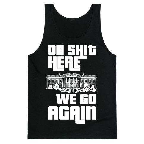 Ah Shit Here We Go Again White House Tank Top