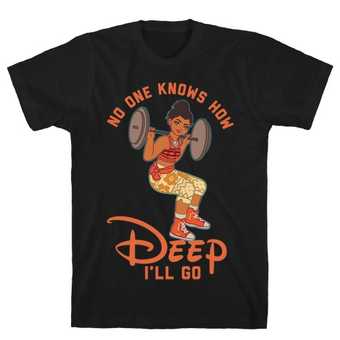 No One Knows How Deep I'll Go Moana Parody T-Shirt