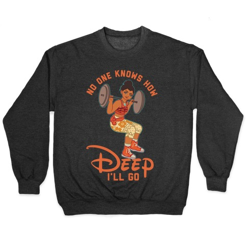 No One Knows How Deep I'll Go Moana Parody Pullover