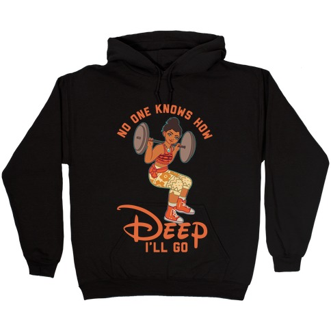 No One Knows How Deep I'll Go Moana Parody Hooded Sweatshirt